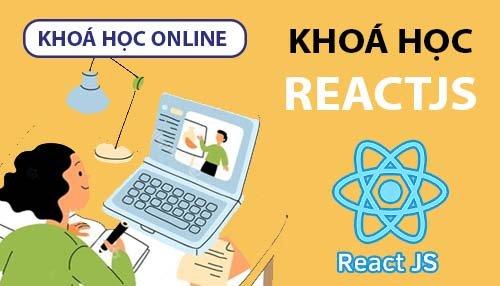 Khóa học lập trình web với ReactJS